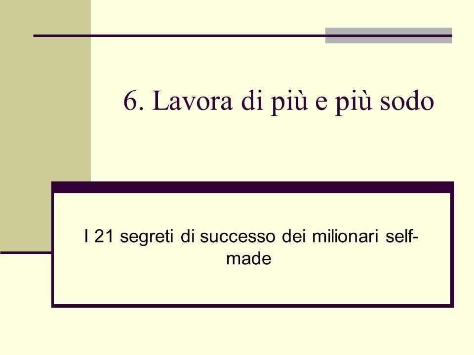 6. Lavora di più e più sodo I 21 segreti di successo dei milionari self- made