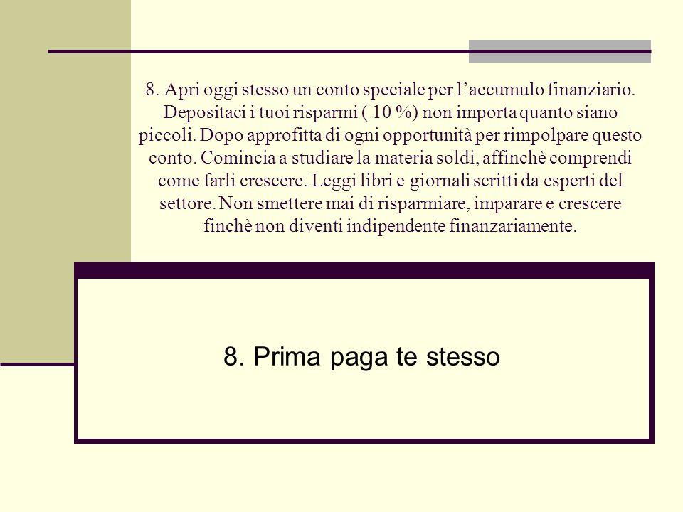 8. Apri oggi stesso un conto speciale per laccumulo finanziario. Depositaci i tuoi risparmi ( 10 %) non importa quanto siano piccoli. Dopo approfitta