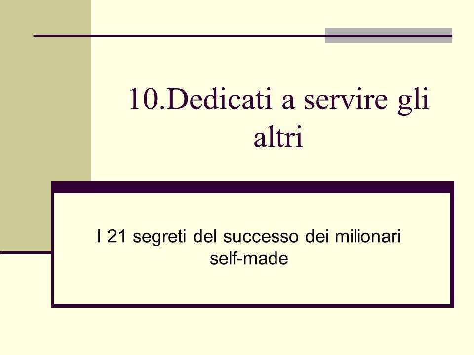 10.Dedicati a servire gli altri I 21 segreti del successo dei milionari self-made