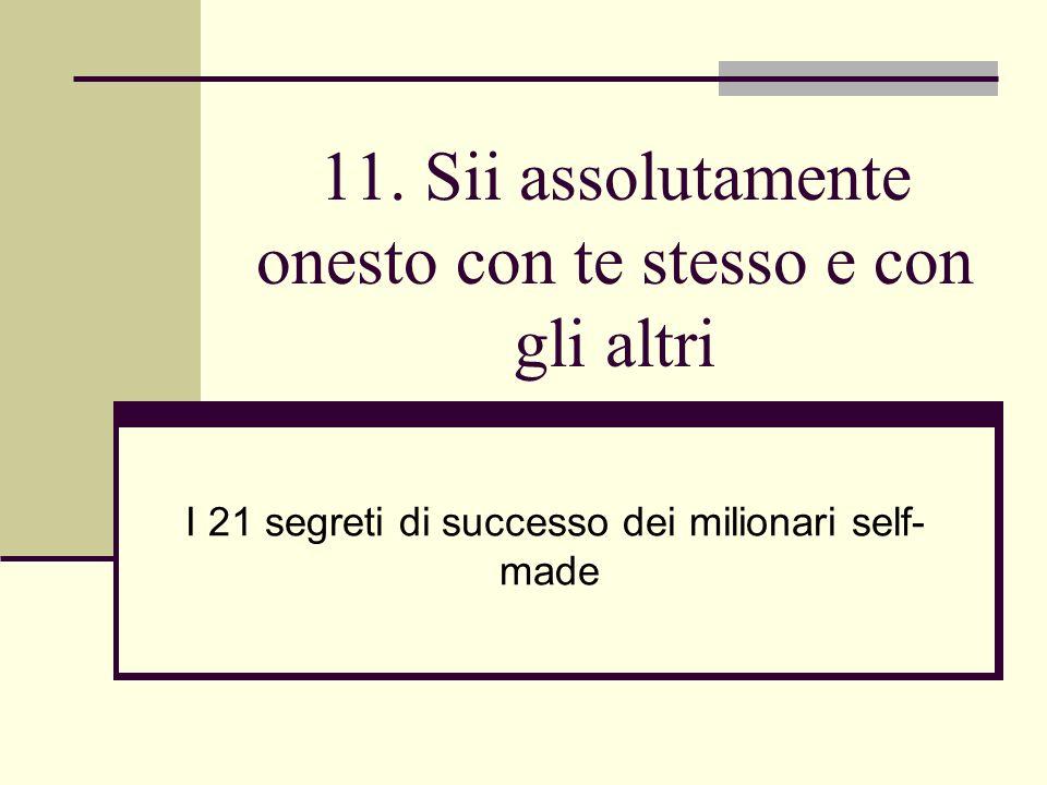 11. Sii assolutamente onesto con te stesso e con gli altri I 21 segreti di successo dei milionari self- made