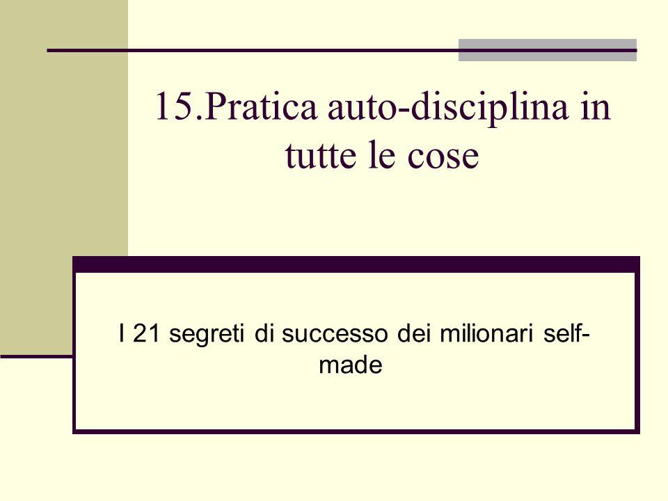 15.Pratica auto-disciplina in tutte le cose I 21 segreti di successo dei milionari self- made