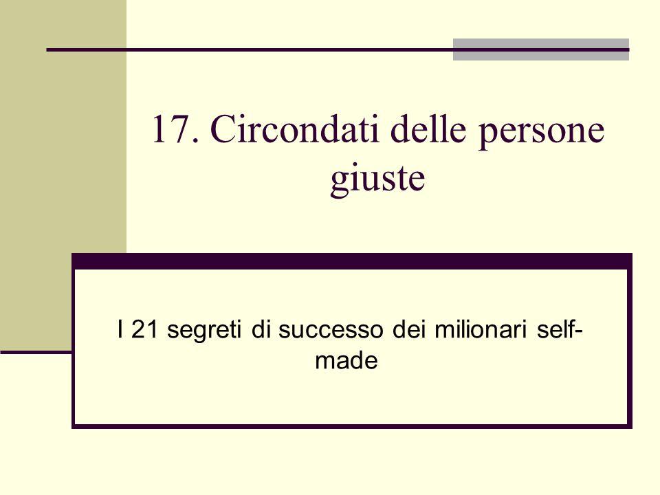 17. Circondati delle persone giuste I 21 segreti di successo dei milionari self- made