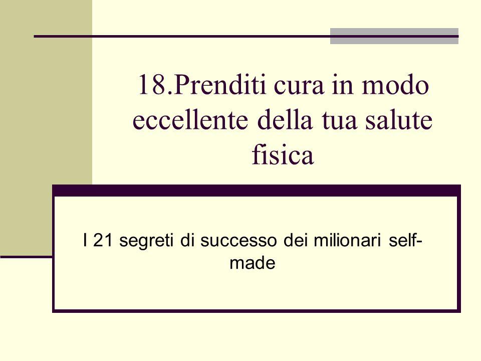 18.Prenditi cura in modo eccellente della tua salute fisica I 21 segreti di successo dei milionari self- made