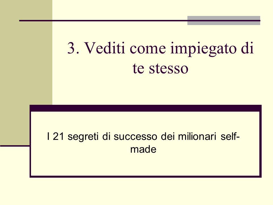 3. Vediti come impiegato di te stesso I 21 segreti di successo dei milionari self- made