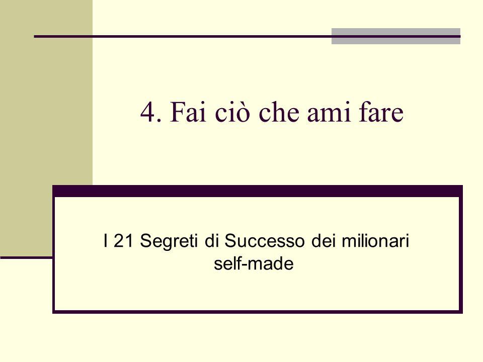 4. Fai ciò che ami fare I 21 Segreti di Successo dei milionari self-made
