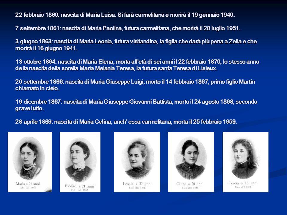 22 febbraio 1860: nascita di Maria Luisa. Si farà carmelitana e morirà il 19 gennaio 1940. 7 settembre 1861: nascita di Maria Paolina, futura carmelit
