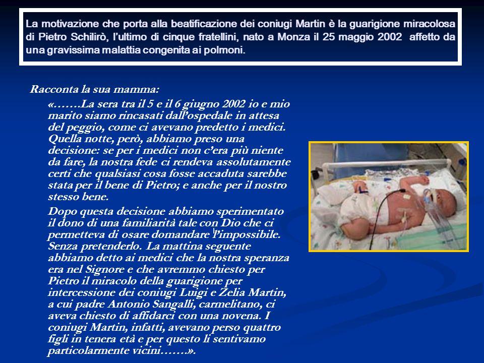 La motivazione che porta alla beatificazione dei coniugi Martin è la guarigione miracolosa di Pietro Schilirò, lultimo di cinque fratellini, nato a Mo