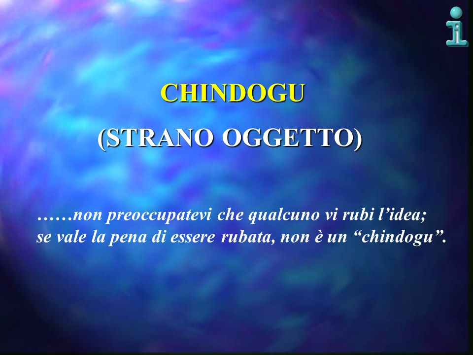 CHINDOGU (STRANO OGGETTO) ……non preoccupatevi che qualcuno vi rubi lidea; se vale la pena di essere rubata, non è un chindogu.