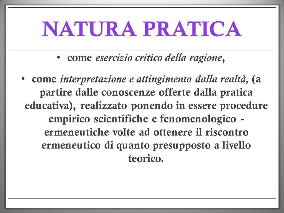 NATURA PRATICA come esercizio critico della ragione, come interpretazione e attingimento dalla realtà, (a partire dalle conoscenze offerte dalla prati
