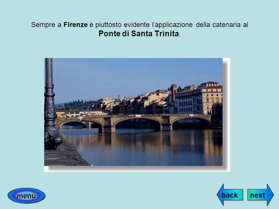 Sempre a Firenze è piuttosto evidente lapplicazione della catenaria al Ponte di Santa Trìnita. nextback menù