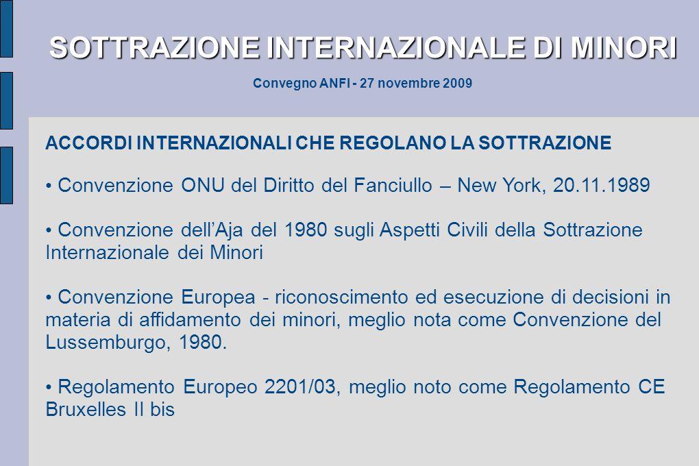 SOTTRAZIONE INTERNAZIONALE DI MINORI SOTTRAZIONE INTERNAZIONALE DI MINORI Convegno ANFI - 27 novembre 2009 ACCORDI INTERNAZIONALI CHE REGOLANO LA SOTT
