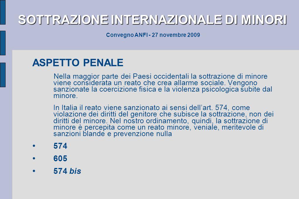 SOTTRAZIONE INTERNAZIONALE DI MINORI SOTTRAZIONE INTERNAZIONALE DI MINORI Convegno ANFI - 27 novembre 2009 ASPETTO PENALE Nella maggior parte dei Paes