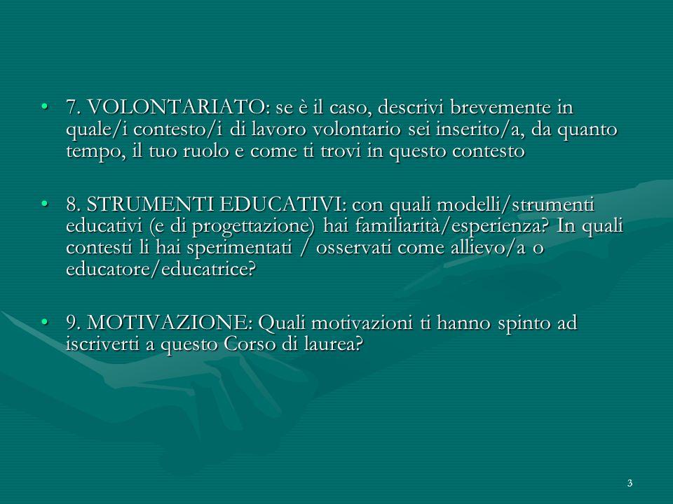 3 7. VOLONTARIATO: se è il caso, descrivi brevemente in quale/i contesto/i di lavoro volontario sei inserito/a, da quanto tempo, il tuo ruolo e come t