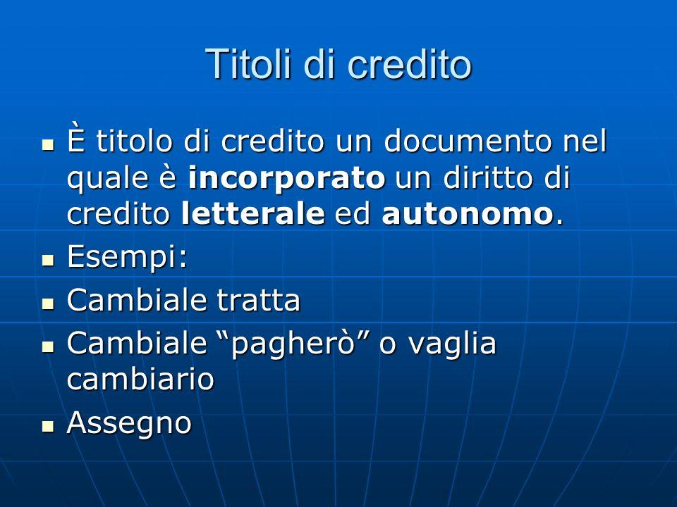 Titoli di credito È titolo di credito un documento nel quale è incorporato un diritto di credito letterale ed autonomo. È titolo di credito un documen