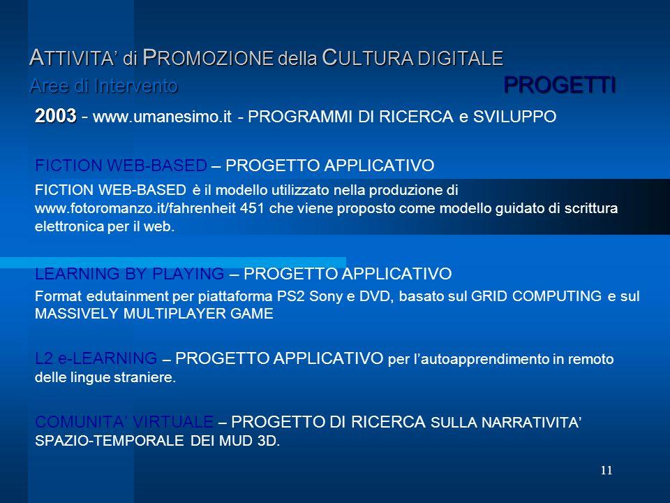11 A TTIVITA di P ROMOZIONE della C ULTURA DIGITALE Aree di Intervento PROGETTI 2003 2003 - www.umanesimo.it - PROGRAMMI DI RICERCA e SVILUPPO FICTION