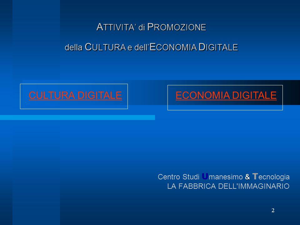 2 A TTIVITA di P ROMOZIONE della C ULTURA e dell E CONOMIA D IGITALE & Centro Studi U manesimo & T ecnologia LA FABBRICA DELL'IMMAGINARIO CULTURA DIGI