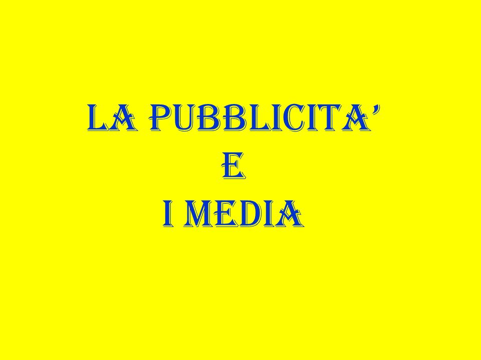 LA PUBBLICITA E I MEDIA