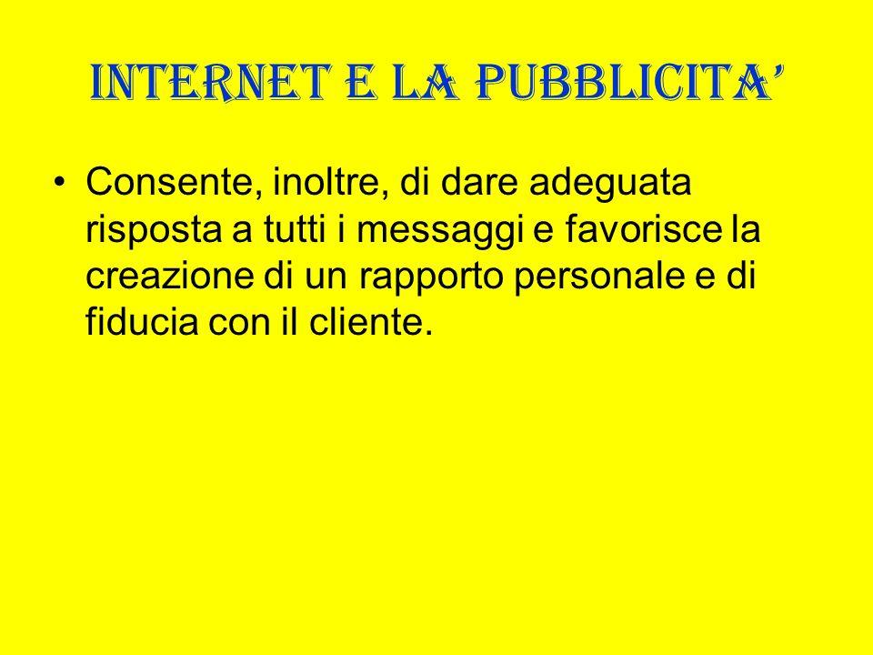 INTERNET E LA PUBBLICITA Consente, inoltre, di dare adeguata risposta a tutti i messaggi e favorisce la creazione di un rapporto personale e di fiduci