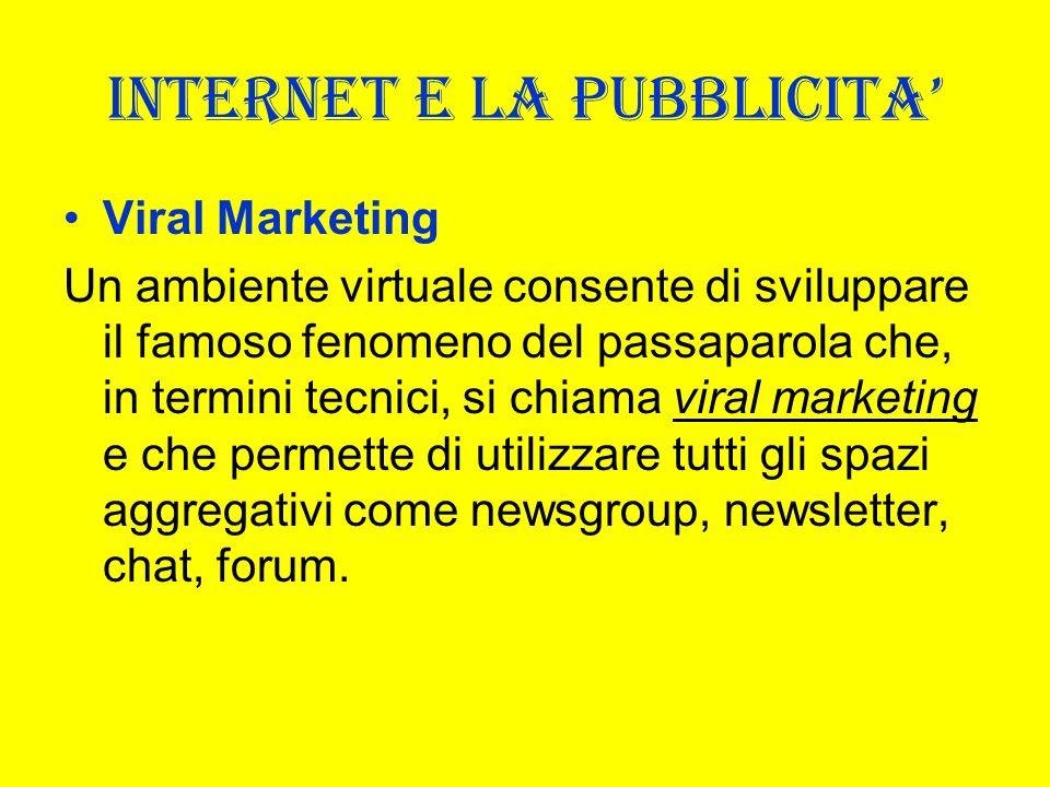 INTERNET E LA PUBBLICITA Viral Marketing Un ambiente virtuale consente di sviluppare il famoso fenomeno del passaparola che, in termini tecnici, si ch