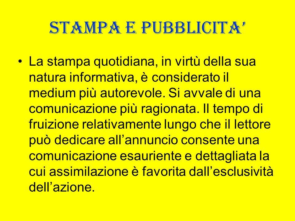 STAMPA E PUBBLICITA La stampa quotidiana, in virtù della sua natura informativa, è considerato il medium più autorevole. Si avvale di una comunicazion