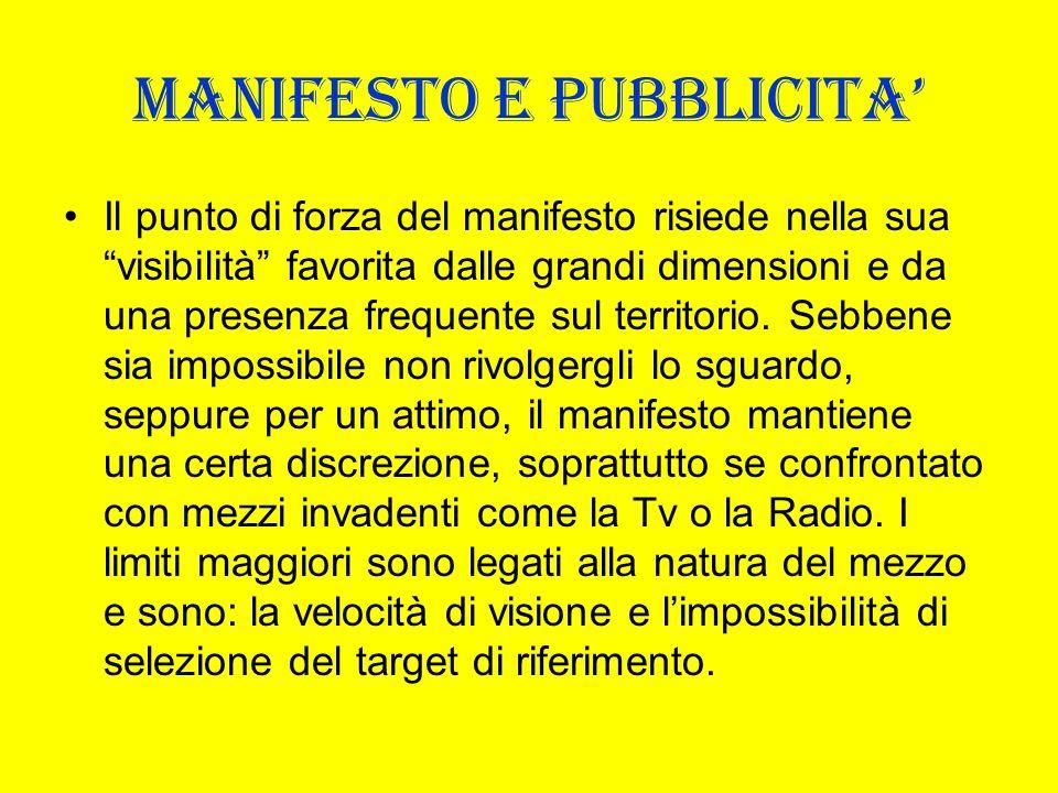 MANIFESTO E PUBBLICITA Il punto di forza del manifesto risiede nella sua visibilità favorita dalle grandi dimensioni e da una presenza frequente sul t