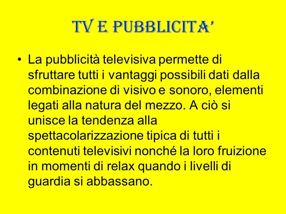 TV E PUBBLICITA La pubblicità televisiva permette di sfruttare tutti i vantaggi possibili dati dalla combinazione di visivo e sonoro, elementi legati