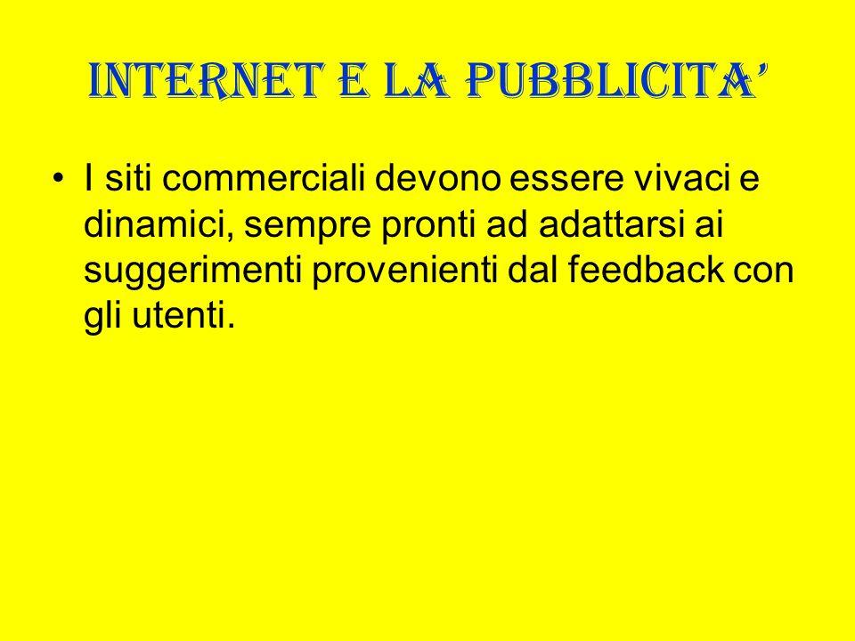 INTERNET E LA PUBBLICITA I siti commerciali devono essere vivaci e dinamici, sempre pronti ad adattarsi ai suggerimenti provenienti dal feedback con g