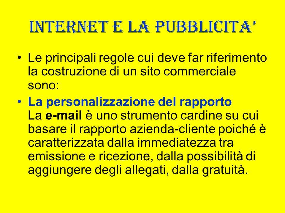 INTERNET E LA PUBBLICITA Le principali regole cui deve far riferimento la costruzione di un sito commerciale sono: La personalizzazione del rapporto L