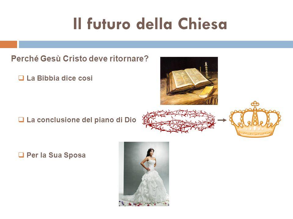 Il futuro della Chiesa Perché Gesù Cristo deve ritornare.