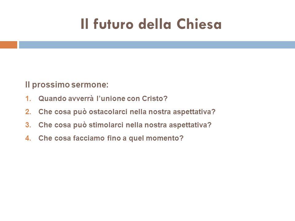 Il futuro della Chiesa Il prossimo sermone: 1. Quando avverrà lunione con Cristo.