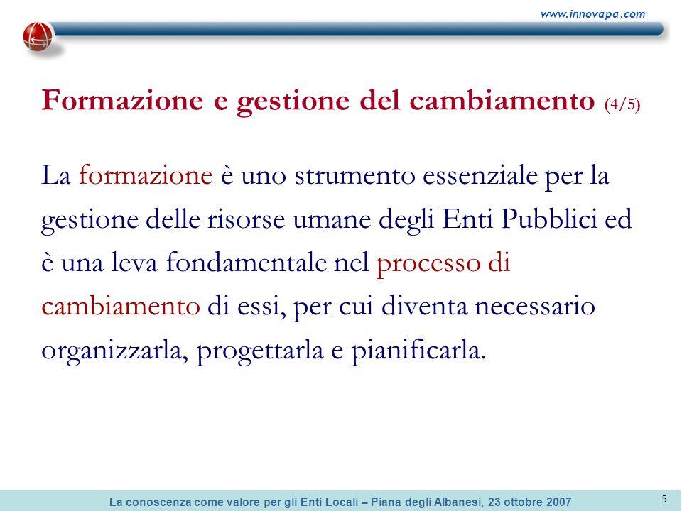 La conoscenza come valore per gli Enti Locali – Piana degli Albanesi, 23 ottobre 2007 www.innovapa.com 5 Formazione e gestione del cambiamento (4/5) L