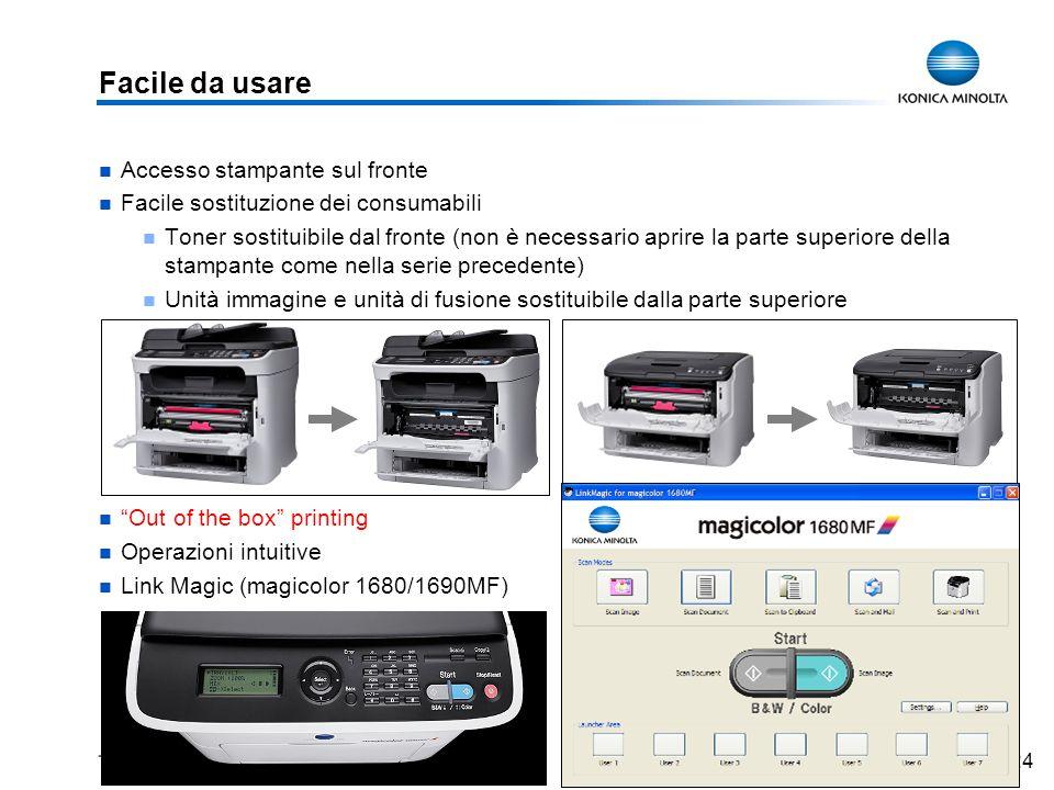 24 Facile da usare Accesso stampante sul fronte Facile sostituzione dei consumabili Toner sostituibile dal fronte (non è necessario aprire la parte su