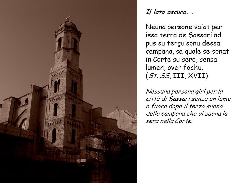 Il lato oscuro... Neuna persone vaiat per issa terra de Sassari ad pus su terçu sonu dessa campana, sa quale se sonat in Corte su sero, sensa lumen, o