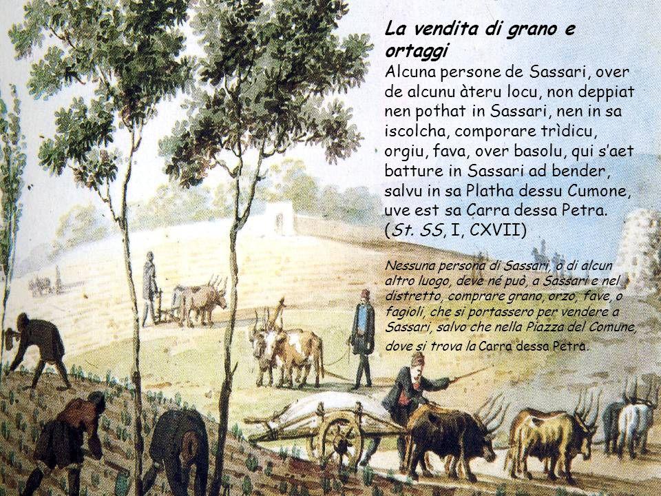 La vendita di grano e ortaggi Alcuna persone de Sassari, over de alcunu àteru locu, non deppiat nen pothat in Sassari, nen in sa iscolcha, comporare t