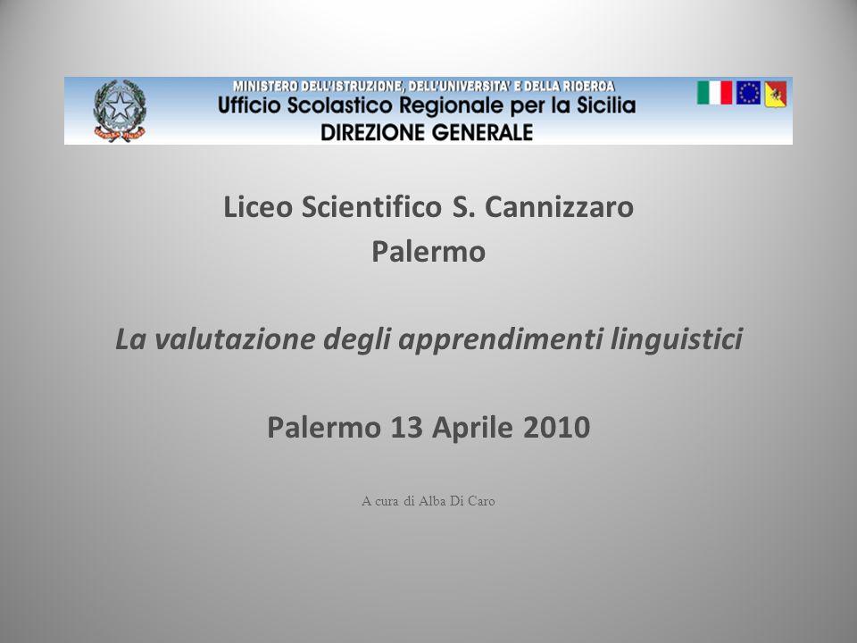 Liceo Scientifico S. Cannizzaro Palermo La valutazione degli apprendimenti linguistici Palermo 13 Aprile 2010 A cura di Alba Di Caro