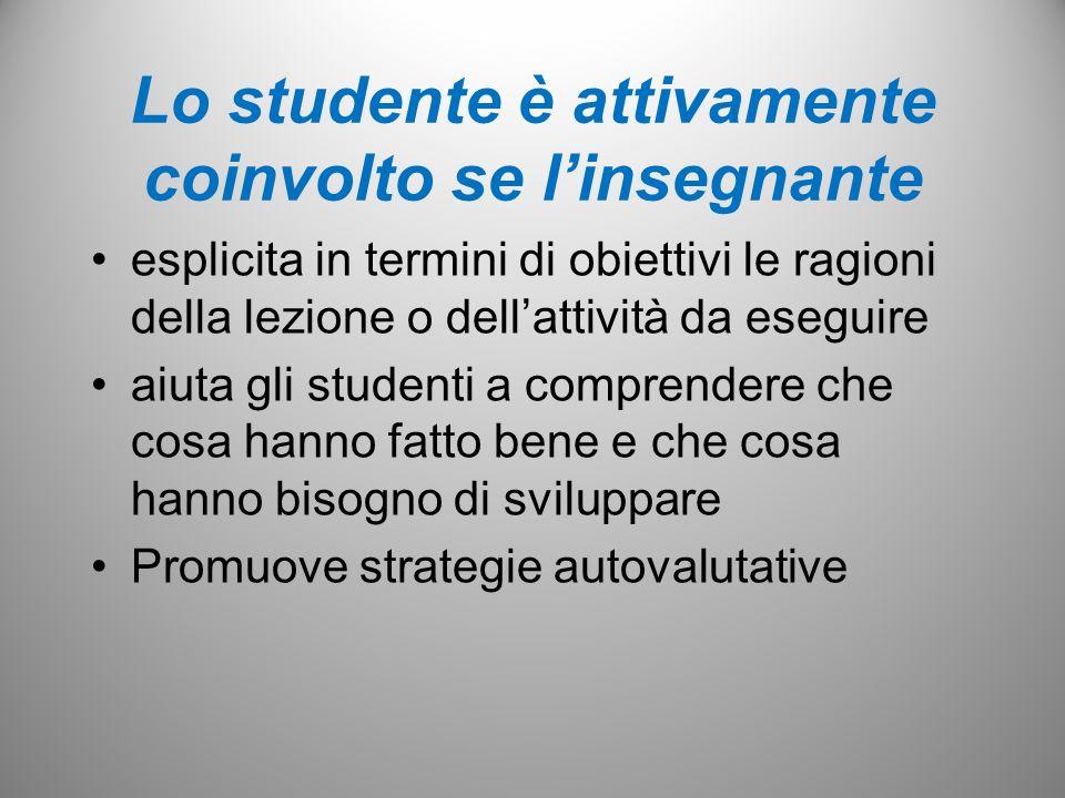Lo studente è attivamente coinvolto se linsegnante esplicita in termini di obiettivi le ragioni della lezione o dellattività da eseguire aiuta gli stu