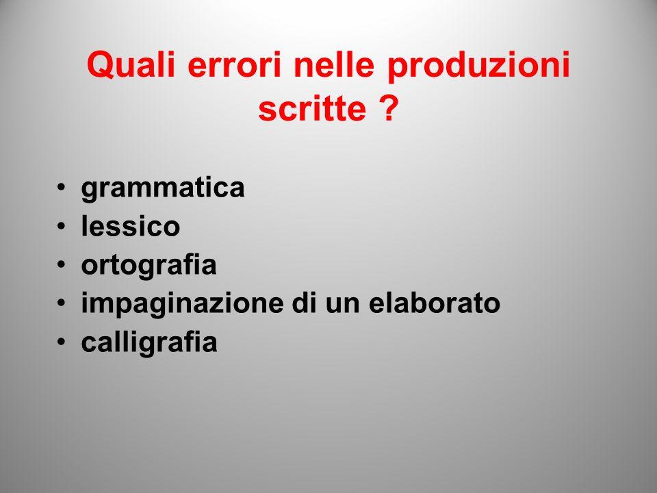 Quali errori nelle produzioni scritte ? grammatica lessico ortografia impaginazione di un elaborato calligrafia