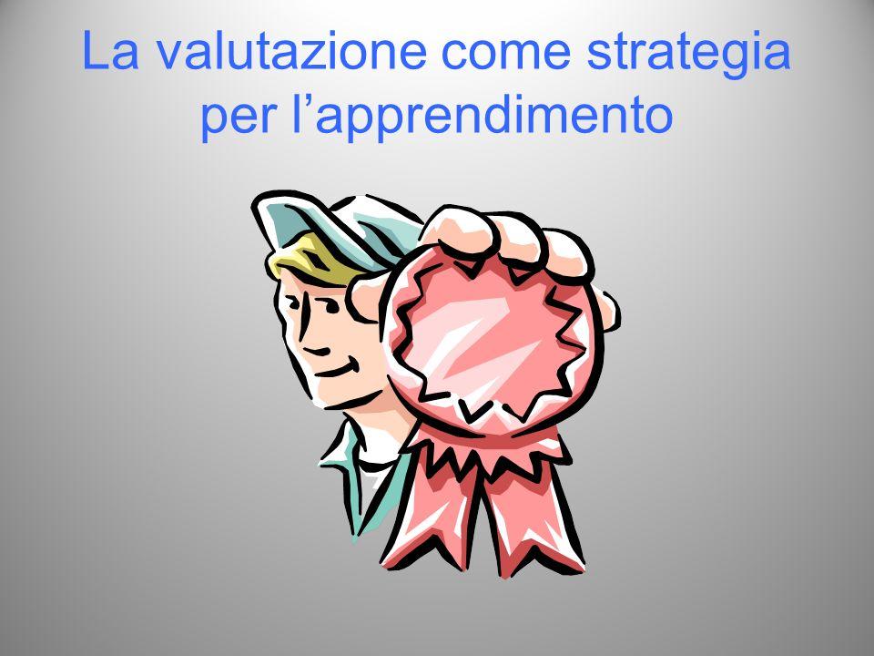 La valutazione come strategia per lapprendimento