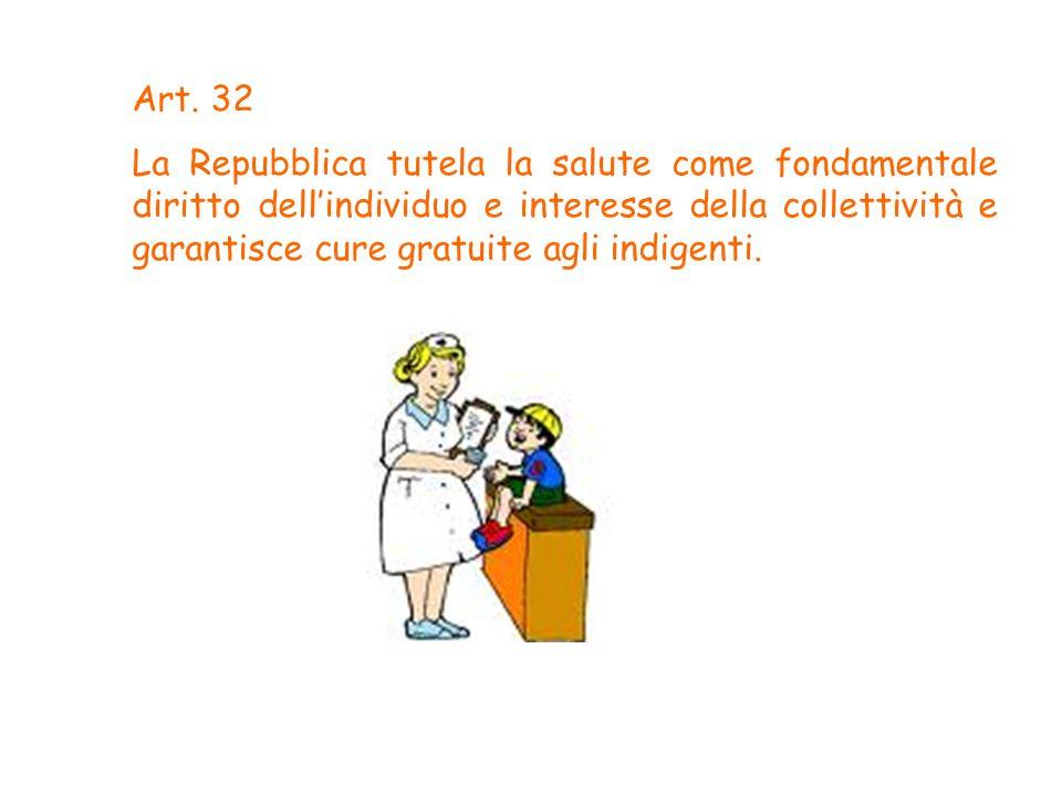 Art. 32 La Repubblica tutela la salute come fondamentale diritto dellindividuo e interesse della collettività e garantisce cure gratuite agli indigent