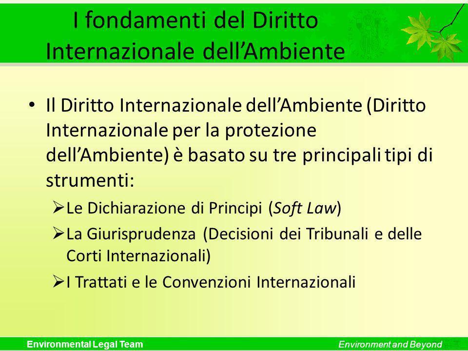 Environmental Legal TeamEnvironment and Beyond Le dichiarazioni di principi Dichiarazioni di Principi (Soft Law) La Conferenza di Stoccolma (1972) Il Rapporto Brundtland (1987) La Conferenza di Rio (1992) La Conferenza di Johannesburg (2002)