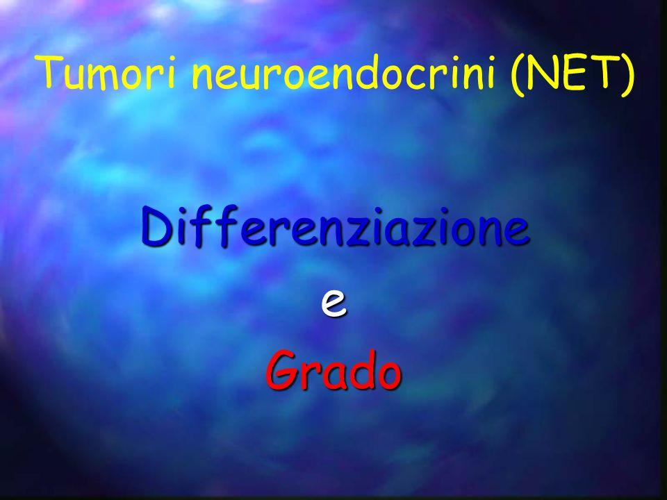 Tumori neuroendocrini (NET) DifferenziazioneeGrado