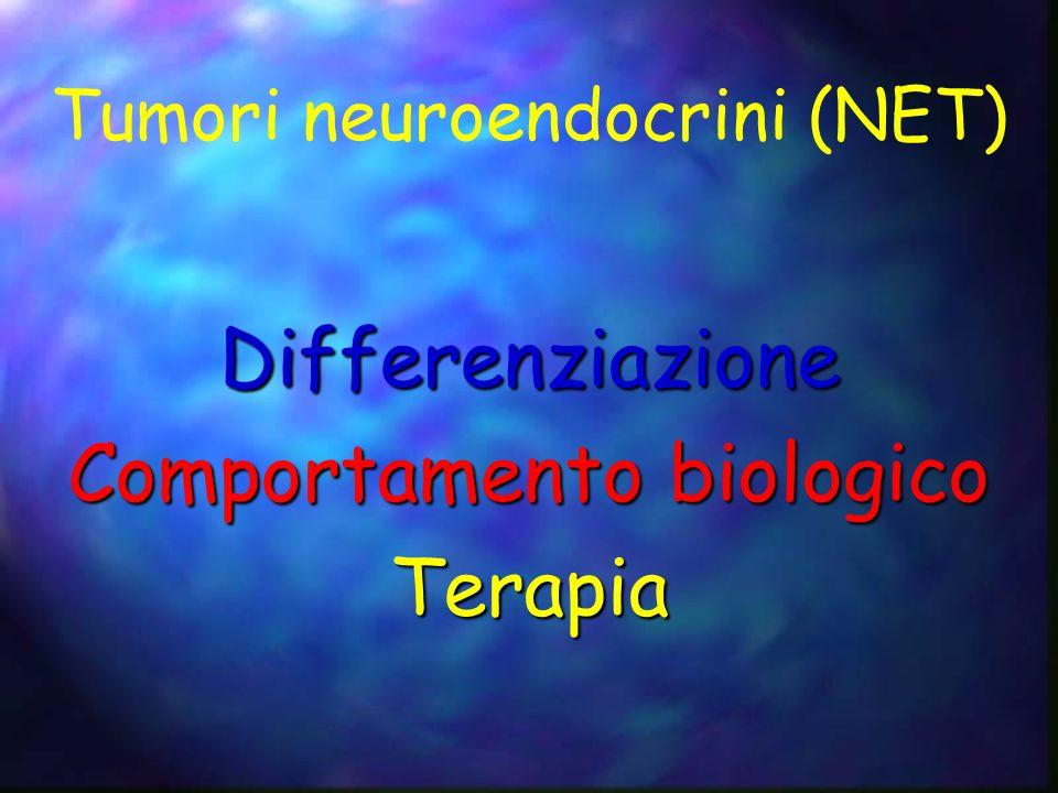 Tumori neuroendocrini (NET) Differenziazione Comportamento biologico Terapia