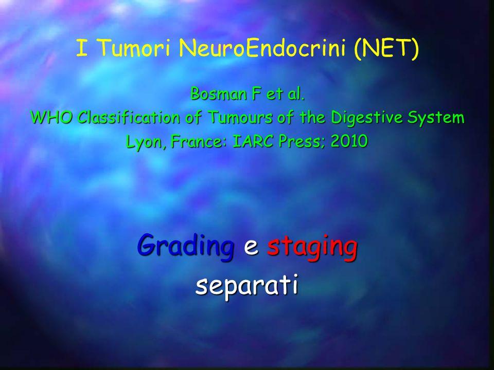 I Tumori NeuroEndocrini (NET) Bosman F et al. WHO Classification of Tumours of the Digestive System Lyon, France: IARC Press; 2010 Grading e staging s