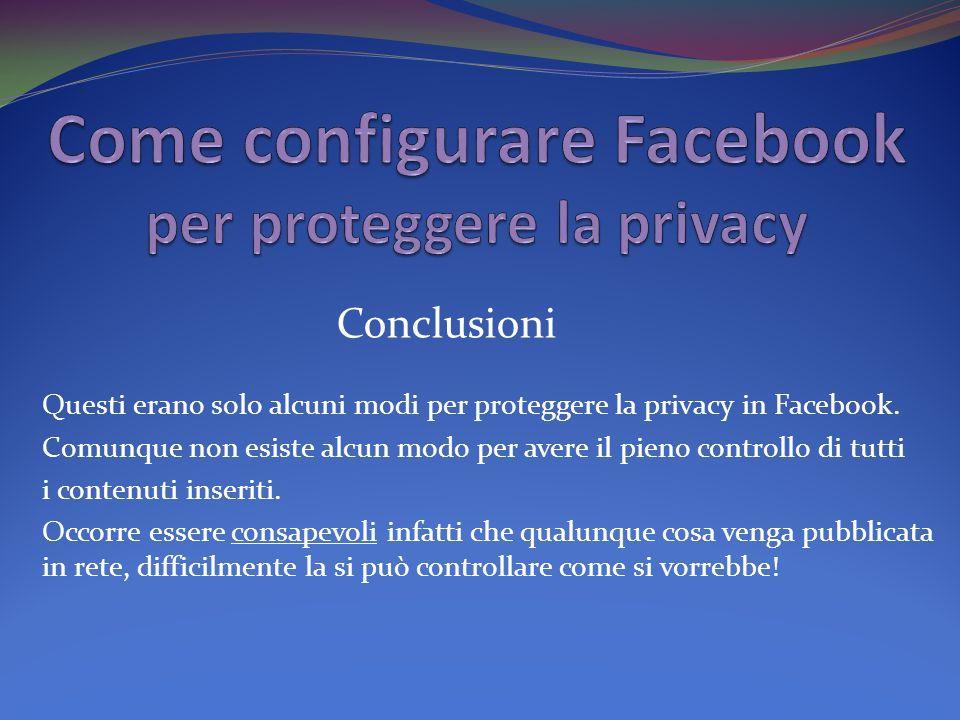 Questi erano solo alcuni modi per proteggere la privacy in Facebook.