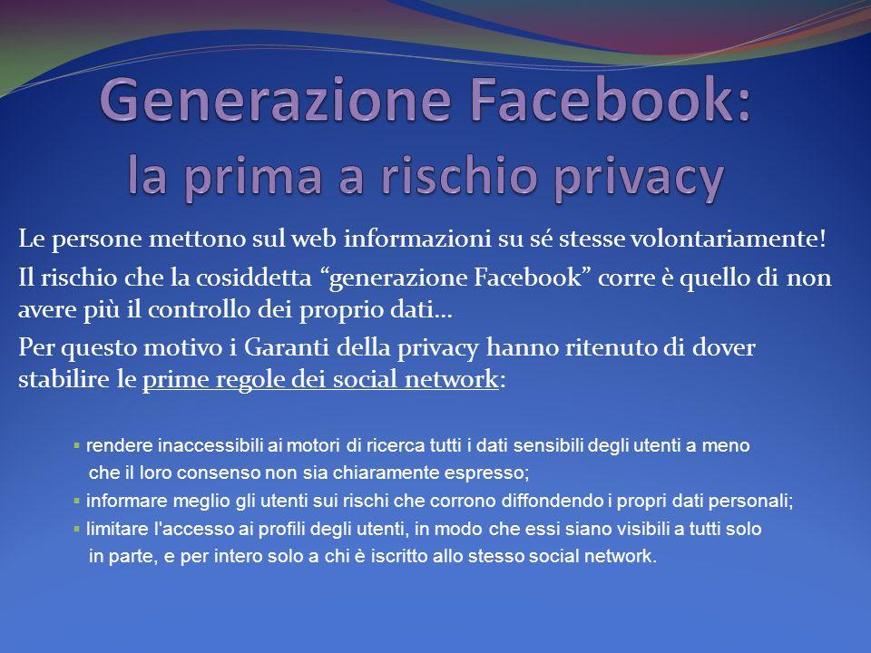 Le persone mettono sul web informazioni su sé stesse volontariamente.