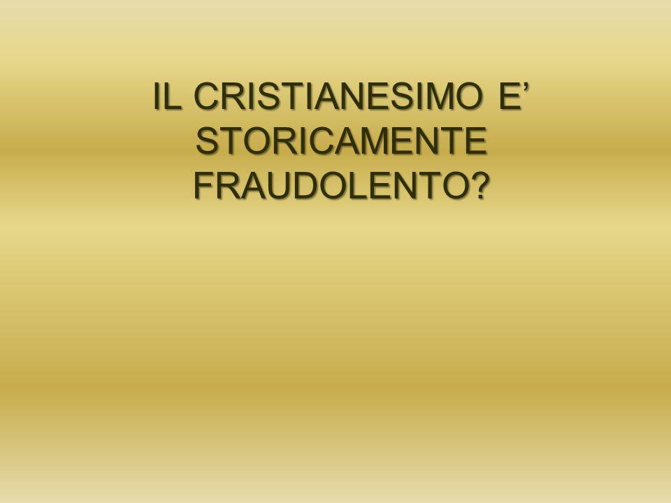 IL CRISTIANESIMO E STORICAMENTE FRAUDOLENTO?