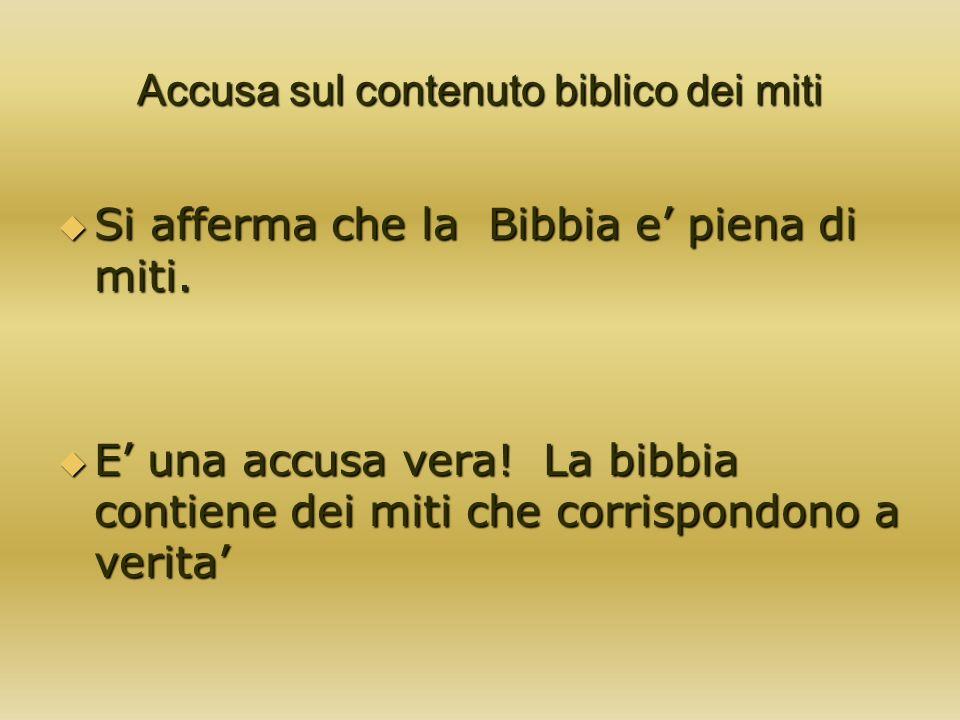 Accusa sul contenuto biblico dei miti Si afferma che la Bibbia e piena di miti. Si afferma che la Bibbia e piena di miti. E una accusa vera! La bibbia