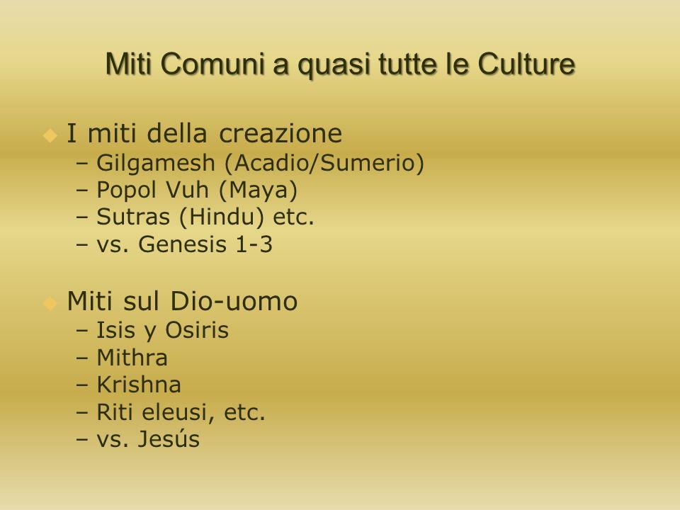Miti Comuni a quasi tutte le Culture I miti della creazione – –Gilgamesh (Acadio/Sumerio) – –Popol Vuh (Maya) – –Sutras (Hindu) etc. – –vs. Genesis 1-