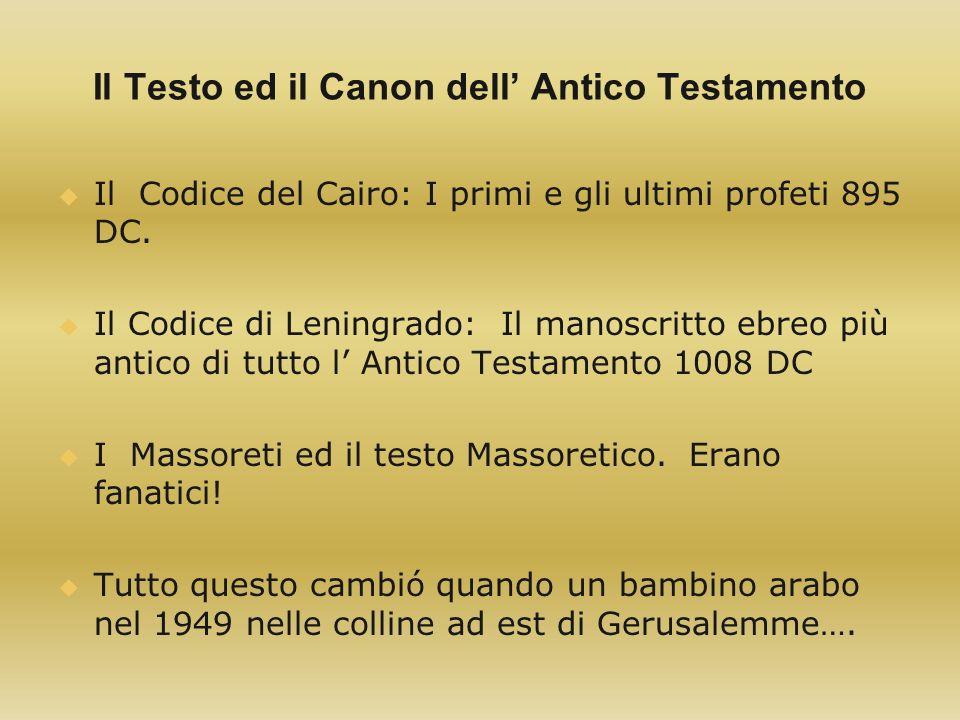 Il Testo ed il Canon dell Antico Testamento Il Codice del Cairo: I primi e gli ultimi profeti 895 DC. Il Codice di Leningrado: Il manoscritto ebreo pi