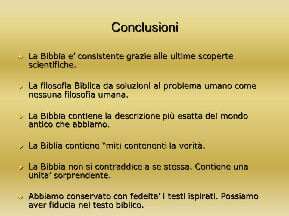 Conclusioni La Bibbia e consistente grazie alle ultime scoperte scientifiche. La Bibbia e consistente grazie alle ultime scoperte scientifiche. La fil
